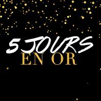5 JOURS EN OR
